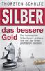 Silber das bessere Gold - Thorsten Schulte